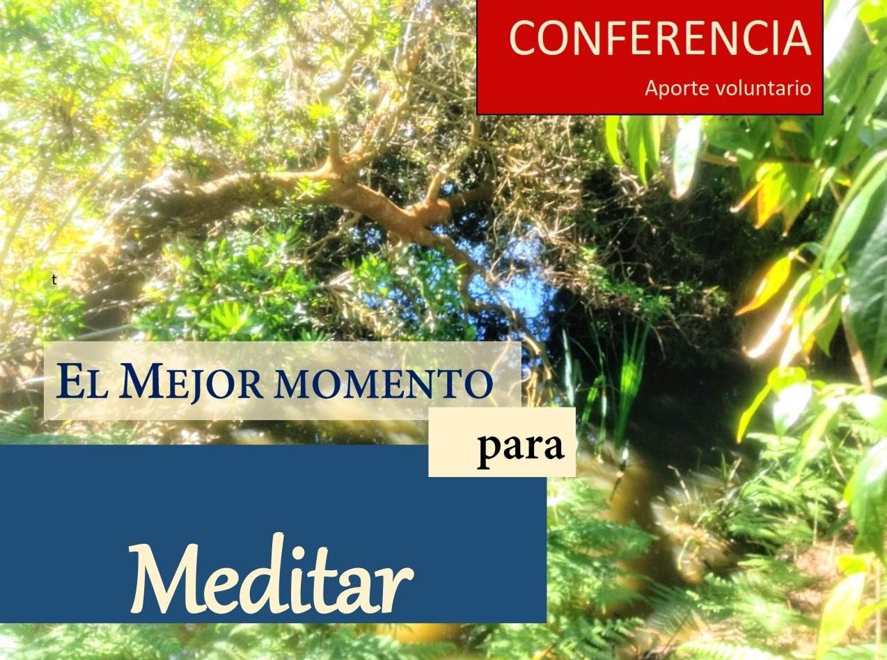 CONFERENCIA: EL MEJOR MOMENTO PARA MEDITAR- 25 DE ENERO -6:30 P.M.